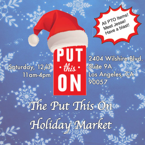 Don't Forget to Join us Saturday, December 3rd for the Put This On Holiday Market